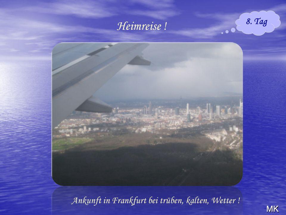 MK 8. Tag Heimreise ! Ankunft in Frankfurt bei trüben, kalten, Wetter !