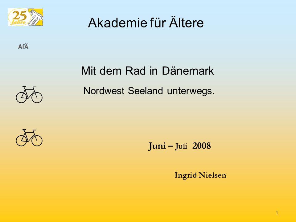 AfÄ Nordwest Seeland unterwegs. Akademie für Ältere Mit dem Rad in Dänemark Juni – Juli 2008 Ingrid Nielsen 1