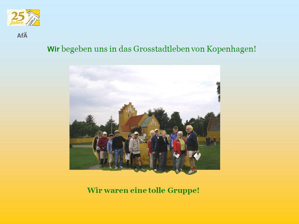 AfÄ Wir waren eine tolle Gruppe! Wir begeben uns in das Grosstadtleben von Kopenhagen!