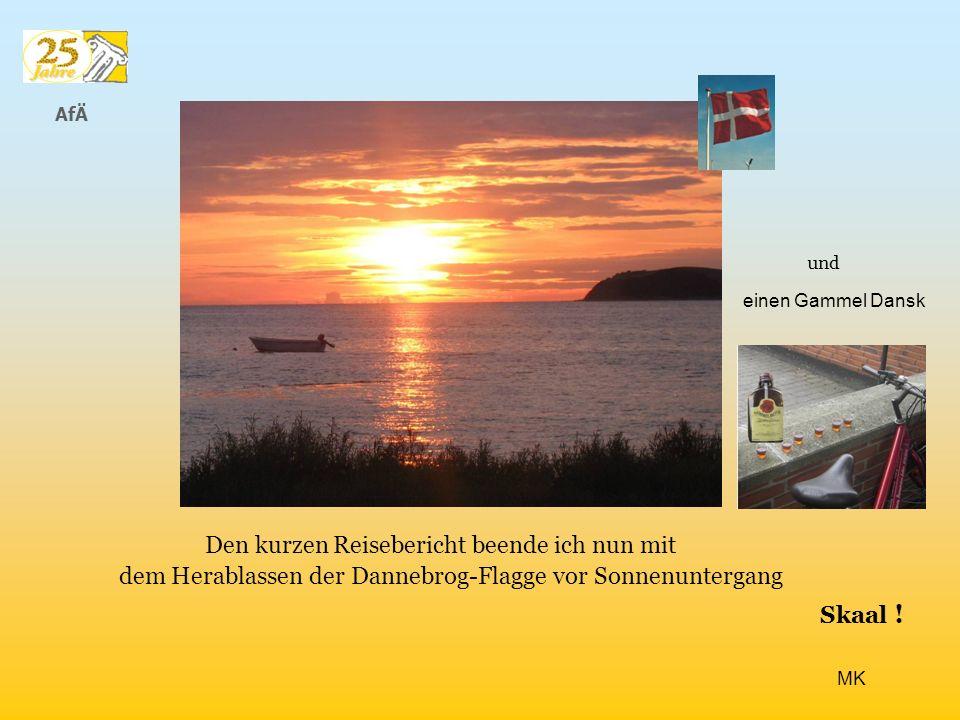 AfÄ Den kurzen Reisebericht beende ich nun mit dem Herablassen der Dannebrog-Flagge vor Sonnenuntergang einen Gammel Dansk Skaal .