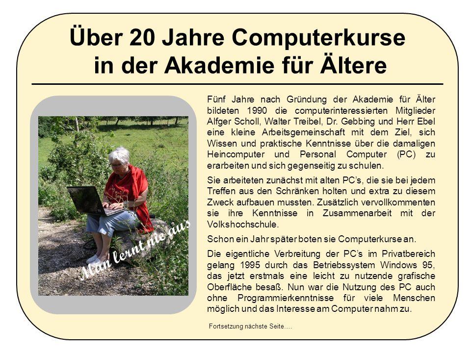 Über 20 Jahre Computerkurse in der Akademie für Ältere Herr Scholl übernahm nun die Organisation der Computerkurse.