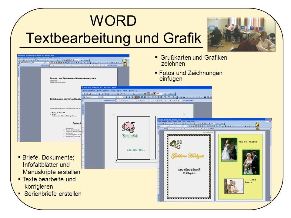 WORD Textbearbeitung und Grafik Grußkarten und Grafiken zeichnen Fotos und Zeichnungen einfügen Briefe, Dokumente; Infofaltblätter und Manuskripte ers