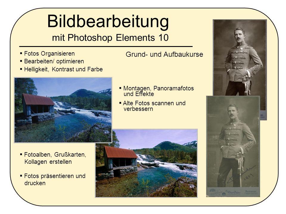 Bildbearbeitung mit Photoshop Elements 10 Montagen, Panoramafotos und Effekte Alte Fotos scannen und verbessern Fotos Organisieren Bearbeiten/ optimie