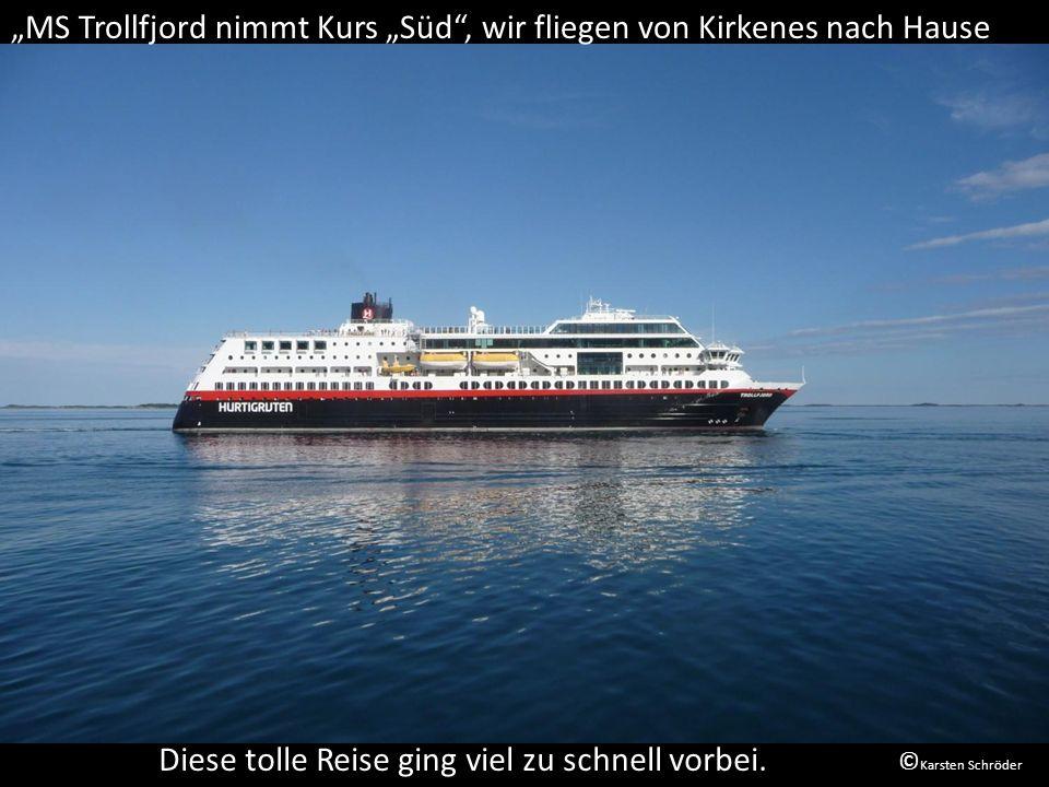 MS Trollfjord nimmt Kurs Süd, wir fliegen von Kirkenes nach Hause Diese tolle Reise ging viel zu schnell vorbei.