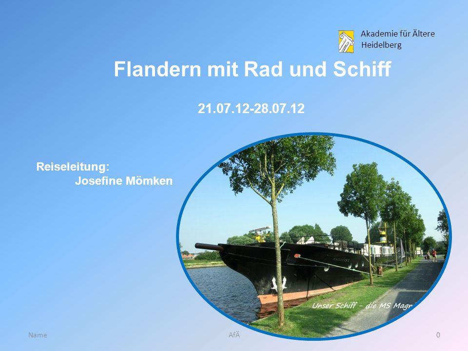 Akademie für Ältere Heidelberg Name0AfÄ Flandern mit Rad und Schiff 21.07.12-28.07.12 Reiseleitung: Josefine Mömken