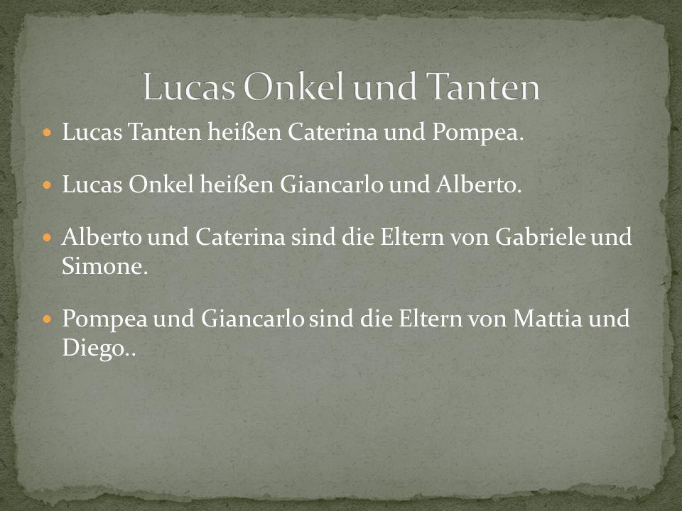 Lucas Tanten heißen Caterina und Pompea. Lucas Onkel heißen Giancarlo und Alberto. Alberto und Caterina sind die Eltern von Gabriele und Simone. Pompe