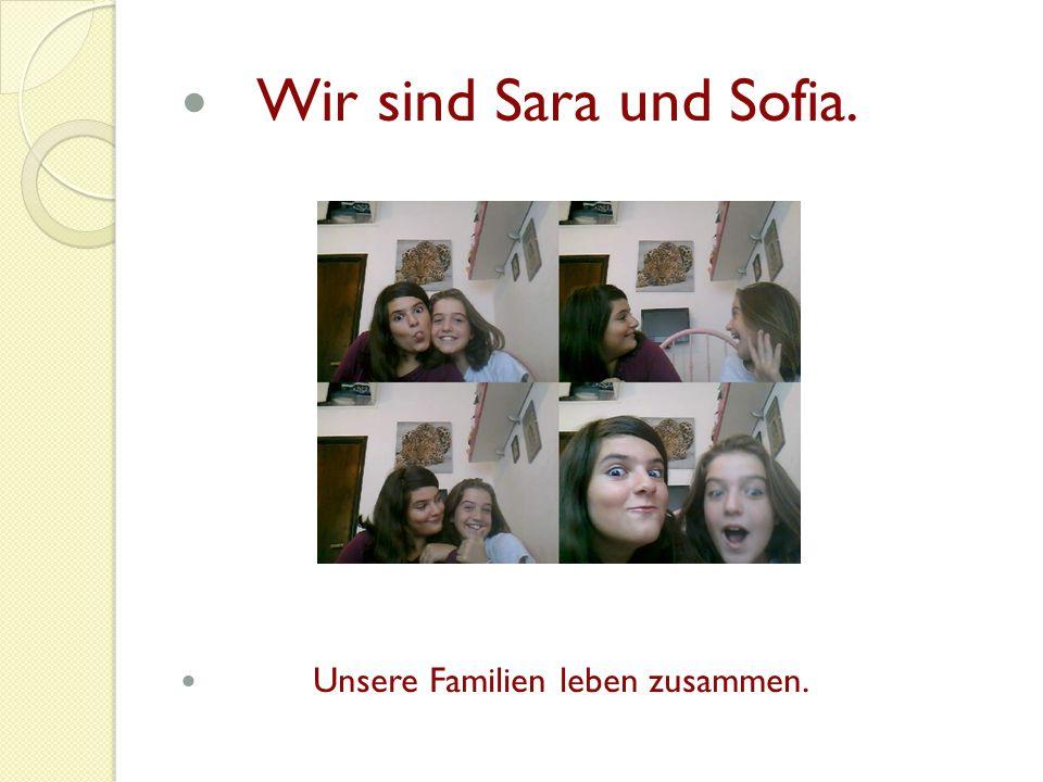 Wir sind Sara und Sofia. Unsere Familien leben zusammen.