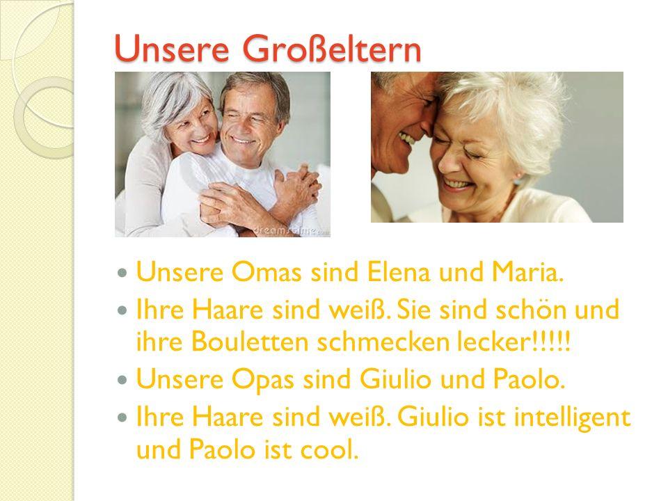 Unsere Großeltern Unsere Omas sind Elena und Maria.
