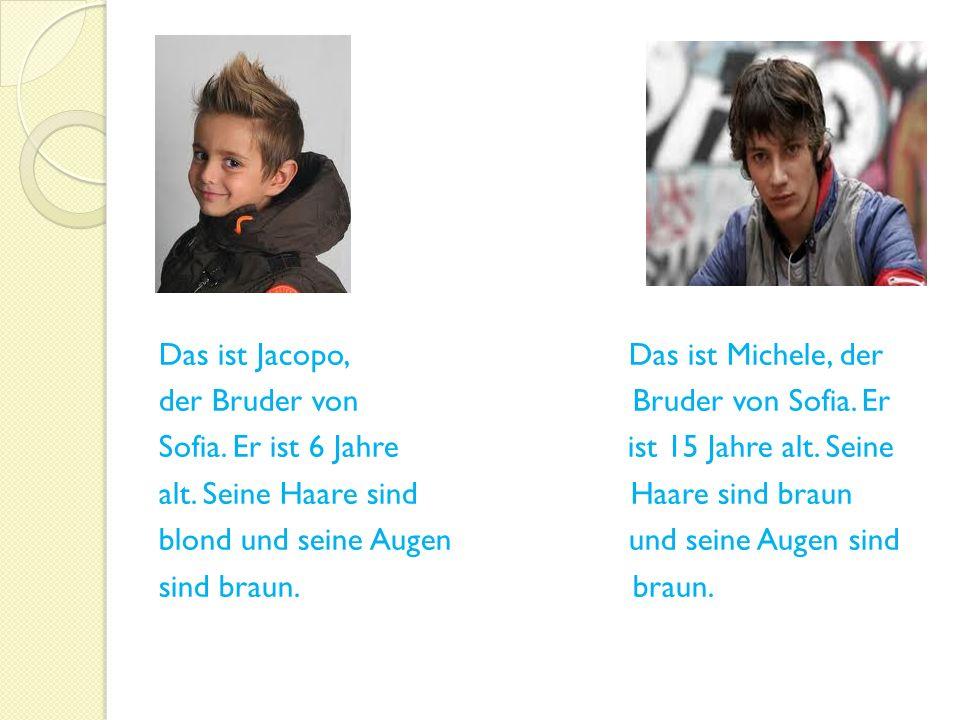 Das ist Jacopo, Das ist Michele, der der Bruder von Bruder von Sofia.