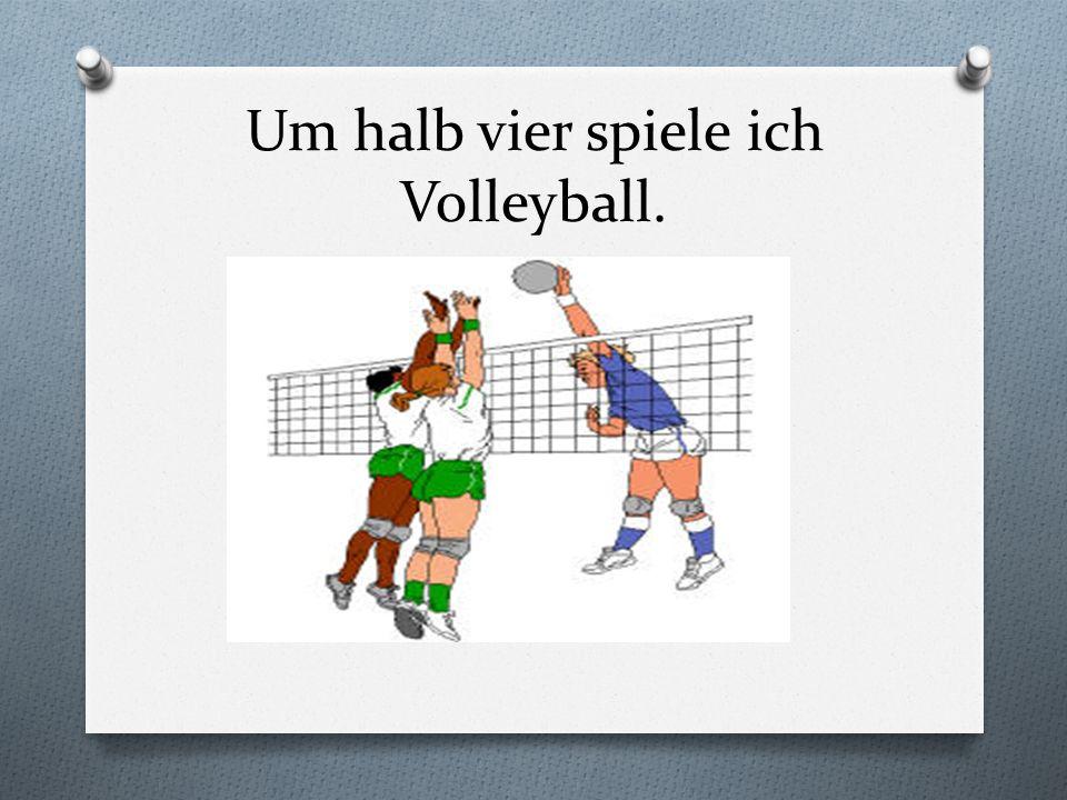 Um halb vier spiele ich Volleyball.