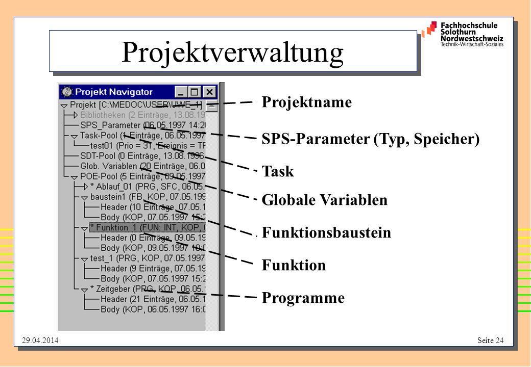 29.04.2014Seite 24 Projektverwaltung Projektname SPS-Parameter (Typ, Speicher) Globale Variablen Programme Funktionsbaustein Funktion Task