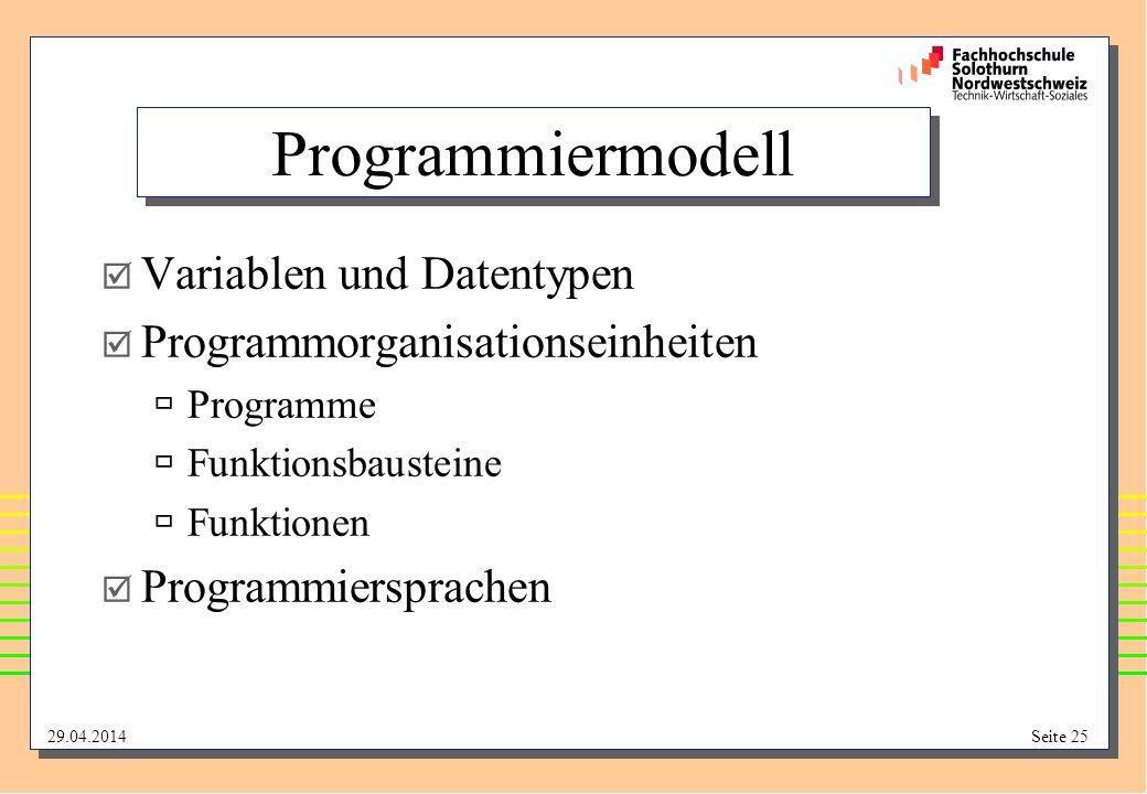 29.04.2014Seite 25 Programmiermodell Variablen und Datentypen Programmorganisationseinheiten Programme Funktionsbausteine Funktionen Programmiersprachen