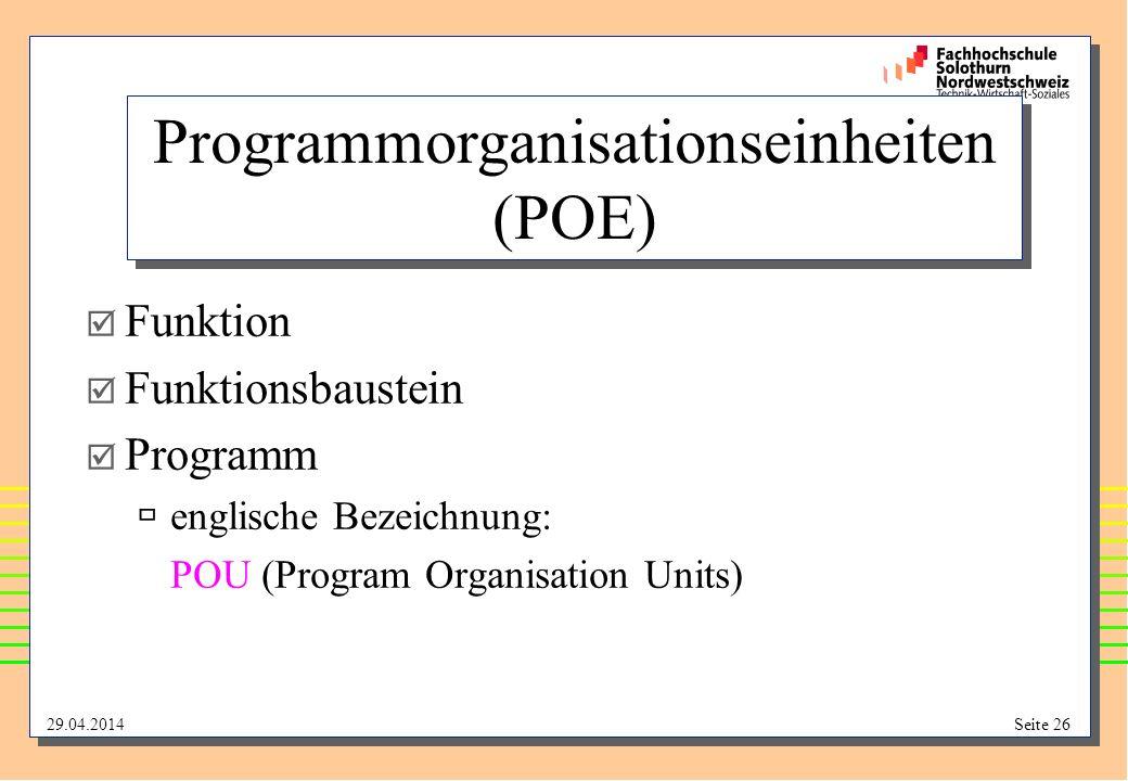 29.04.2014Seite 26 Programmorganisationseinheiten (POE) Funktion Funktionsbaustein Programm englische Bezeichnung: POU (Program Organisation Units)