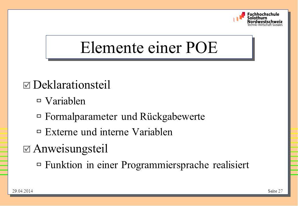29.04.2014Seite 27 Elemente einer POE Deklarationsteil Variablen Formalparameter und Rückgabewerte Externe und interne Variablen Anweisungsteil Funktion in einer Programmiersprache realisiert