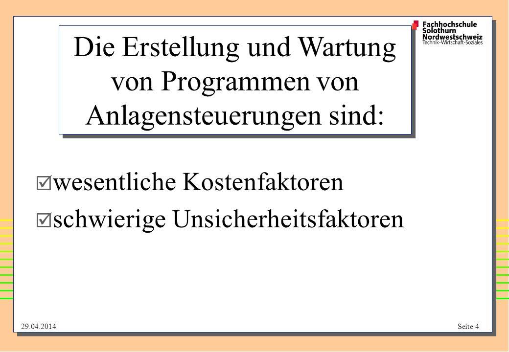 29.04.2014Seite 4 Die Erstellung und Wartung von Programmen von Anlagensteuerungen sind: wesentliche Kostenfaktoren schwierige Unsicherheitsfaktoren