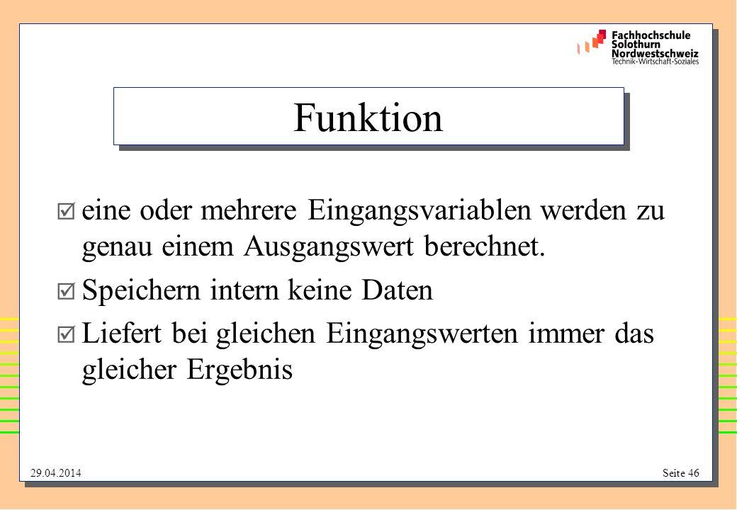 29.04.2014Seite 46 Funktion eine oder mehrere Eingangsvariablen werden zu genau einem Ausgangswert berechnet.