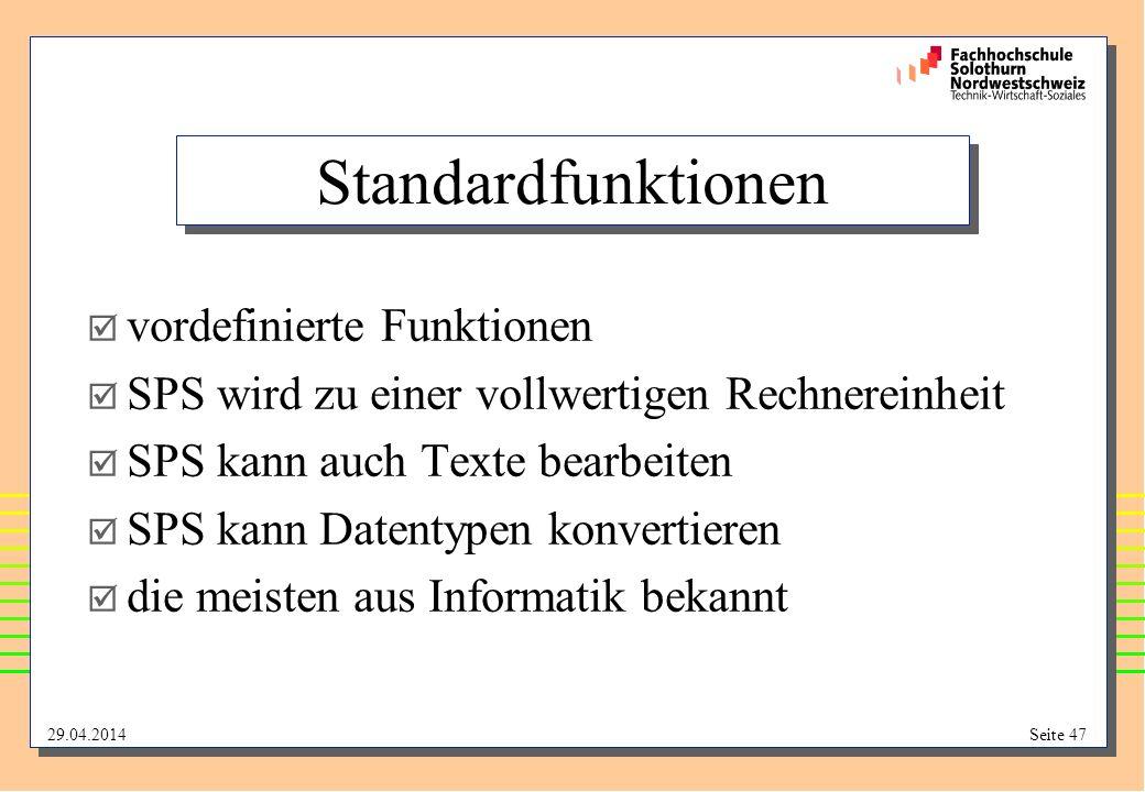 29.04.2014Seite 47 Standardfunktionen vordefinierte Funktionen SPS wird zu einer vollwertigen Rechnereinheit SPS kann auch Texte bearbeiten SPS kann Datentypen konvertieren die meisten aus Informatik bekannt