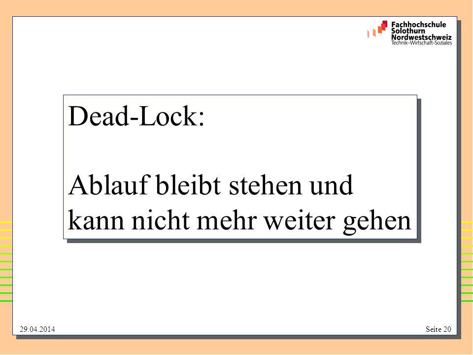 29.04.2014Seite 20 Dead-Lock: Ablauf bleibt stehen und kann nicht mehr weiter gehen