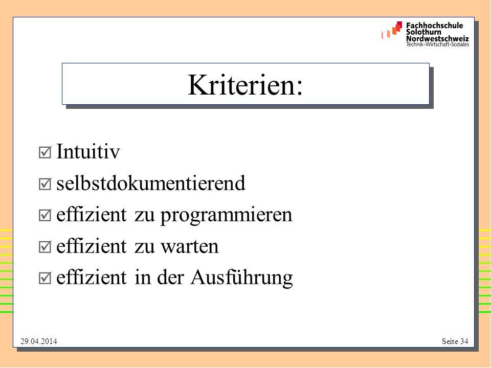 29.04.2014Seite 34 Kriterien: Intuitiv selbstdokumentierend effizient zu programmieren effizient zu warten effizient in der Ausführung