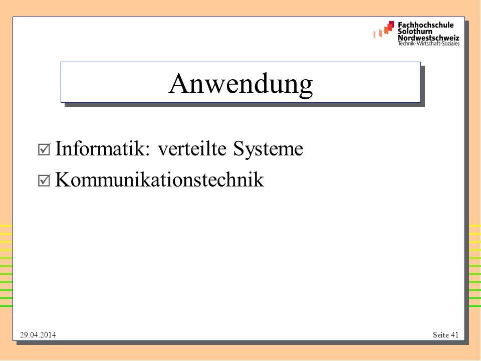 29.04.2014Seite 41 Anwendung Informatik: verteilte Systeme Kommunikationstechnik