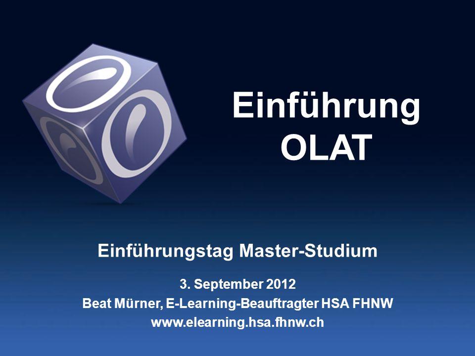 Einführung OLAT Einführungstag Master-Studium 3. September 2012 Beat Mürner, E-Learning-Beauftragter HSA FHNW www.elearning.hsa.fhnw.ch