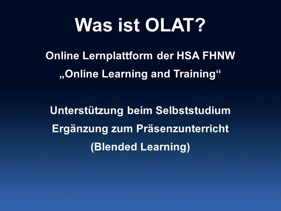 Was ist OLAT? Online Lernplattform der HSA FHNW Online Learning and Training Unterstützung beim Selbststudium Ergänzung zum Präsenzunterricht (Blended