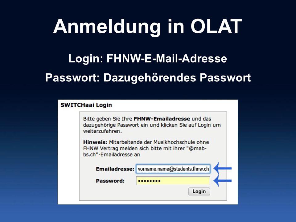 Anmeldung in OLAT Login: FHNW-E-Mail-Adresse Passwort: Dazugehörendes Passwort