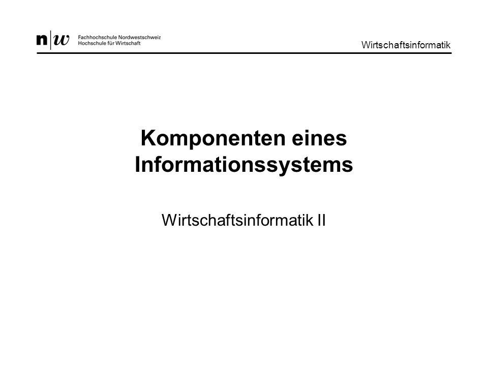 Wirtschaftsinformatik II : Komponenten eines Informationssystems Wirtschaftsinformatik 2 Lernziele Die Studierenden –wissen, aus welchen Komponenten sich ein IS zusammensetzt –wissen, wie diese Komponenten zueinander in Beziehung stehen