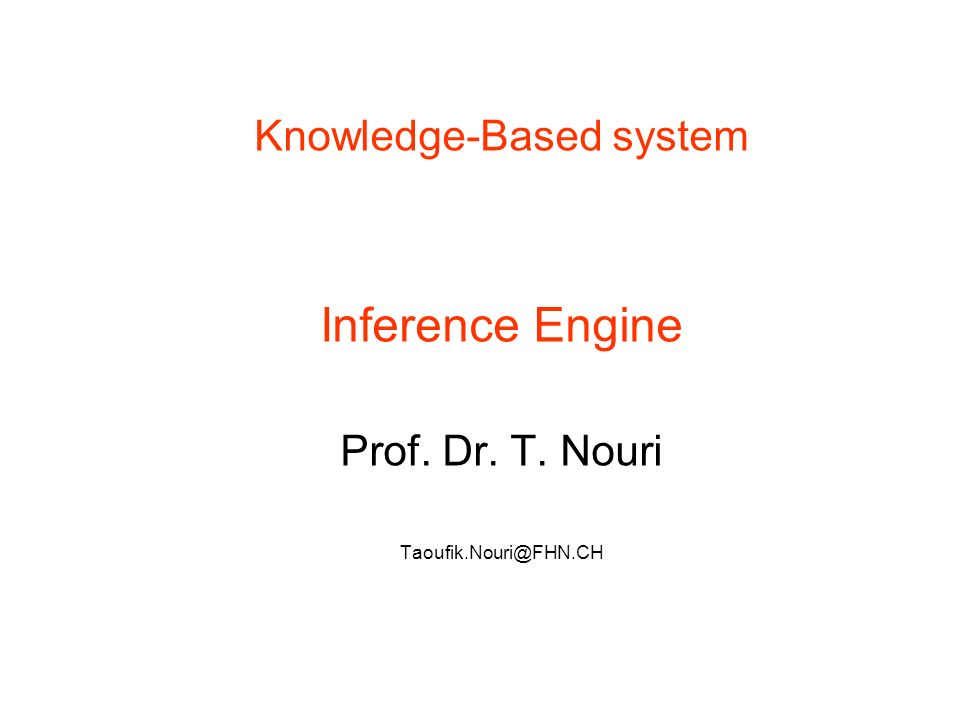 Knowledge-Based system Inference Engine Prof. Dr. T. Nouri Taoufik.Nouri@FHN.CH 12.01.2008