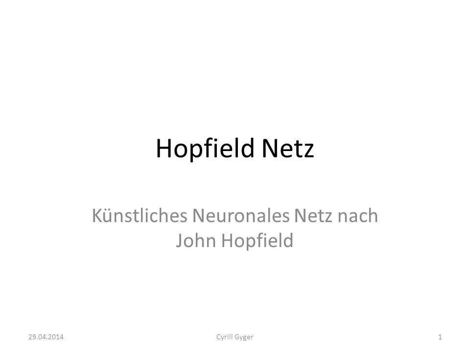 Hopfield Netz Künstliches Neuronales Netz nach John Hopfield 29.04.20141Cyrill Gyger