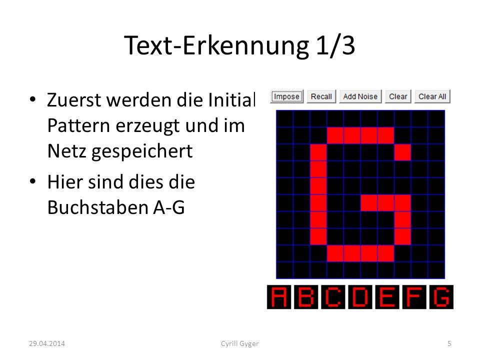 Text-Erkennung 1/3 Zuerst werden die Initial Pattern erzeugt und im Netz gespeichert Hier sind dies die Buchstaben A-G 29.04.20145Cyrill Gyger
