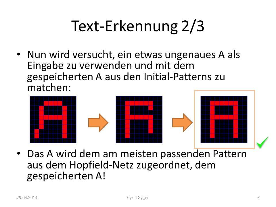 Text-Erkennung 2/3 Nun wird versucht, ein etwas ungenaues A als Eingabe zu verwenden und mit dem gespeicherten A aus den Initial-Patterns zu matchen: Das A wird dem am meisten passenden Pattern aus dem Hopfield-Netz zugeordnet, dem gespeicherten A.