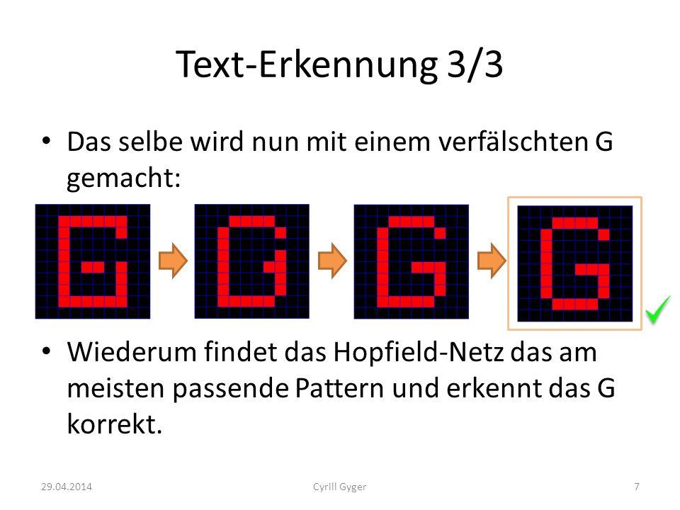 Text-Erkennung 3/3 Das selbe wird nun mit einem verfälschten G gemacht: Wiederum findet das Hopfield-Netz das am meisten passende Pattern und erkennt