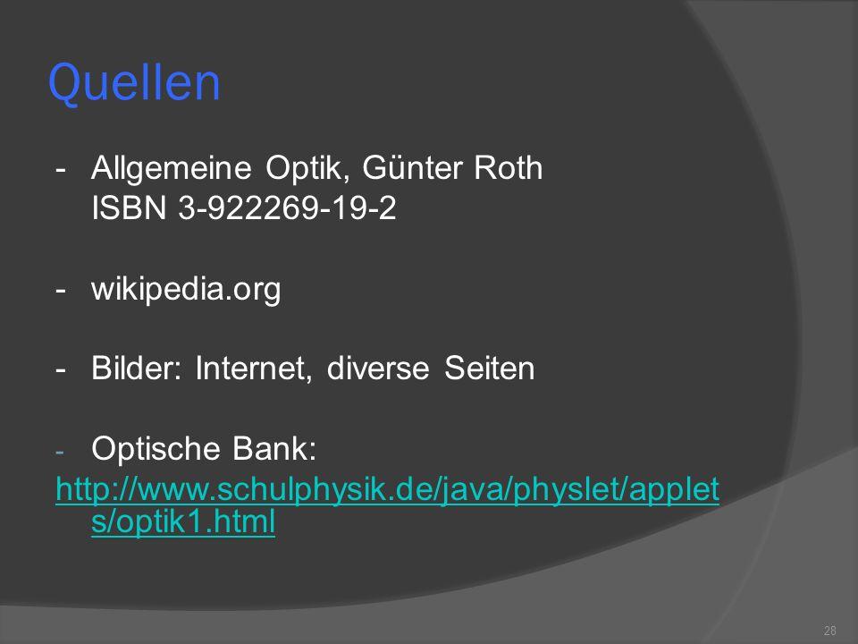 Quellen - Allgemeine Optik, Günter Roth ISBN 3-922269-19-2 -wikipedia.org -Bilder: Internet, diverse Seiten - Optische Bank: http://www.schulphysik.de/java/physlet/applet s/optik1.html 28