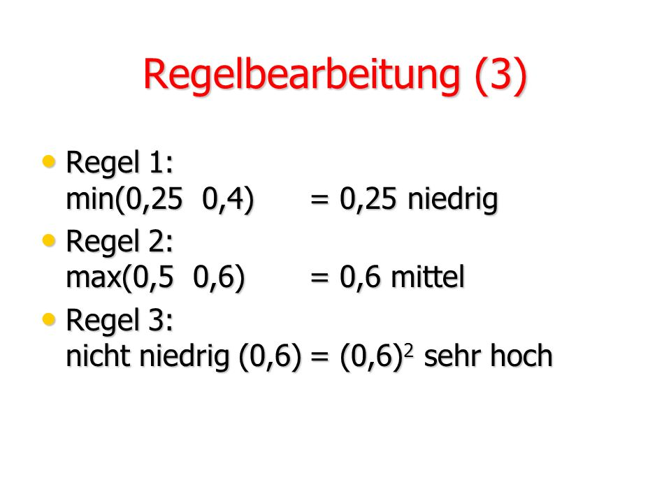 Regelbearbeitung (2) Regel 1 Regel 2 Regel 3 Pressure (0,25) hoch (0,5) mittel ANDOR Volume (0,4) niedrig (0,6) mittel (1 - 0,4) nicht niedrig Tempera