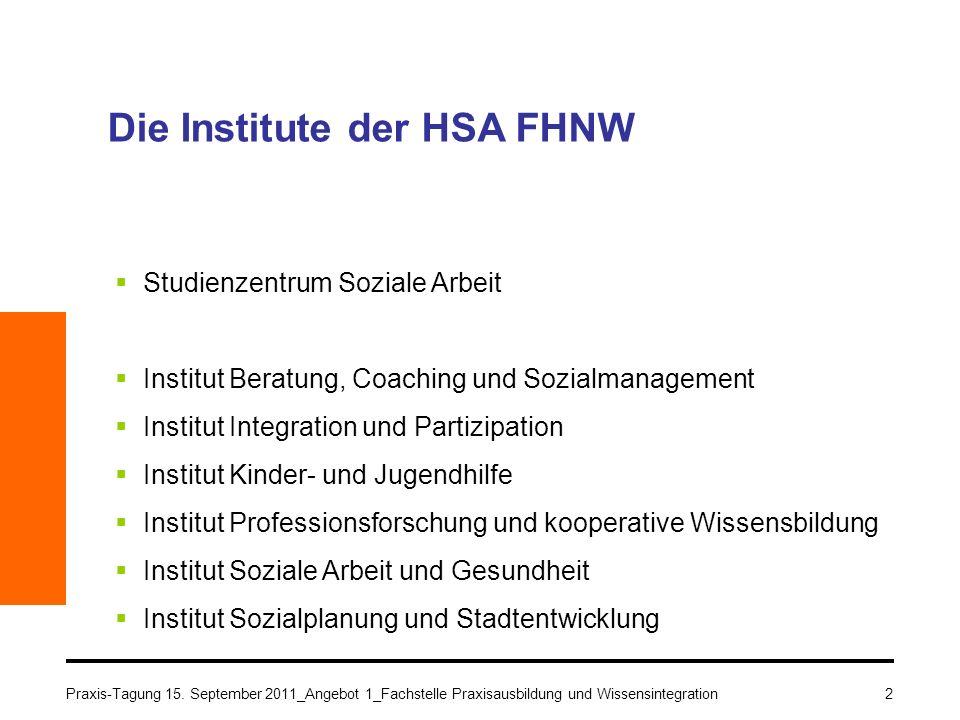 2 Die Institute der HSA FHNW Studienzentrum Soziale Arbeit Institut Beratung, Coaching und Sozialmanagement Institut Integration und Partizipation Ins