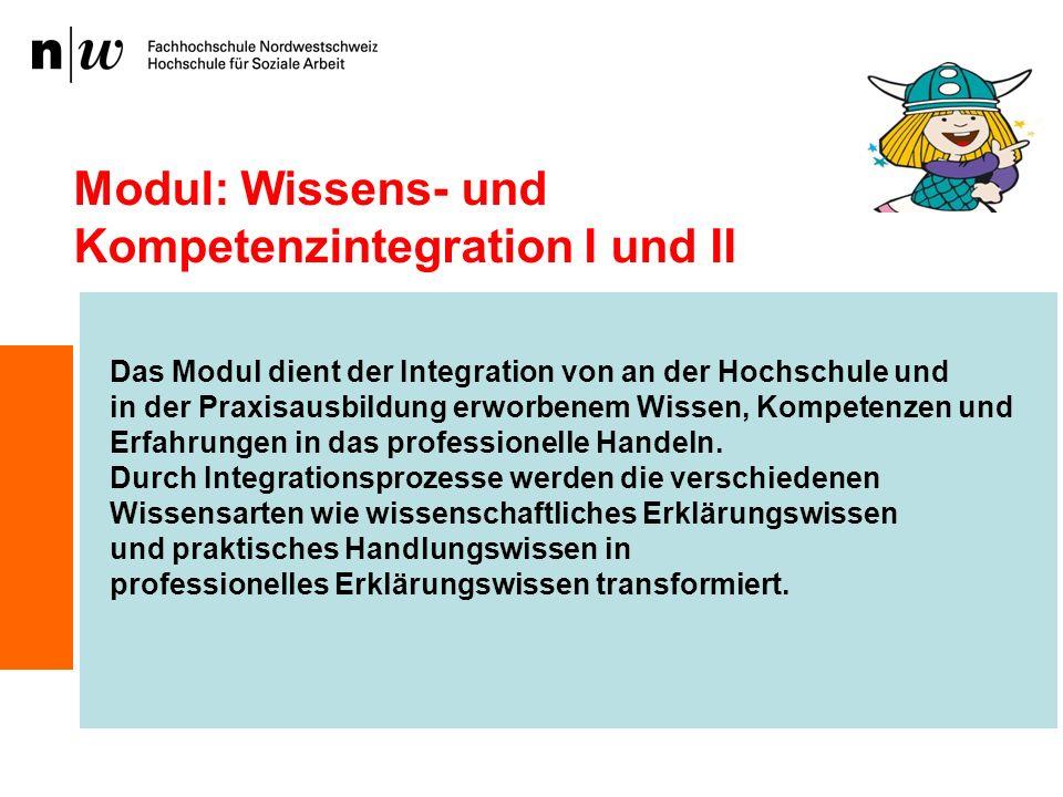 Modul: Wissens- und Kompetenzintegration I und II Das Modul dient der Integration von an der Hochschule und in der Praxisausbildung erworbenem Wissen,