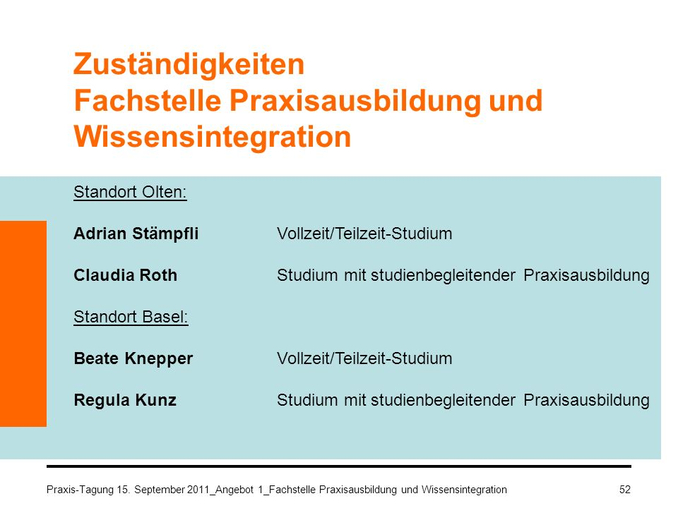 Zuständigkeiten Fachstelle Praxisausbildung und Wissensintegration Standort Olten: Adrian StämpfliVollzeit/Teilzeit-Studium Claudia RothStudium mit st