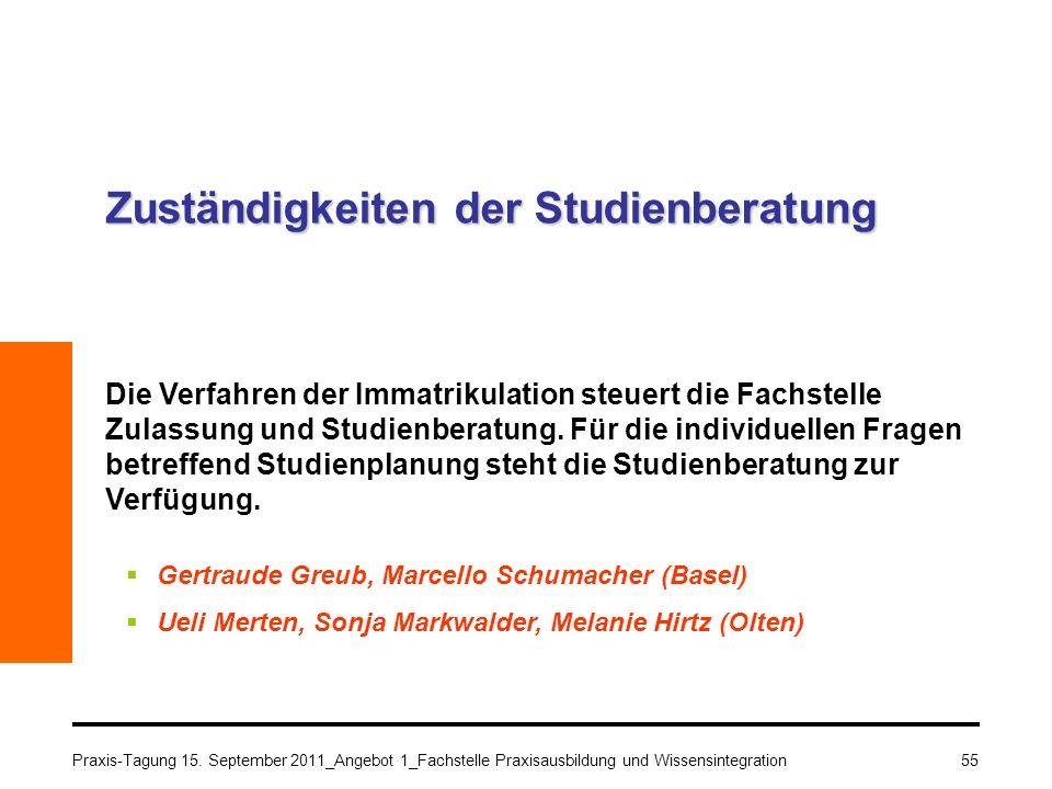 Praxis-Tagung 15. September 2011_Angebot 1_Fachstelle Praxisausbildung und Wissensintegration55 Zuständigkeiten der Studienberatung Die Verfahren der