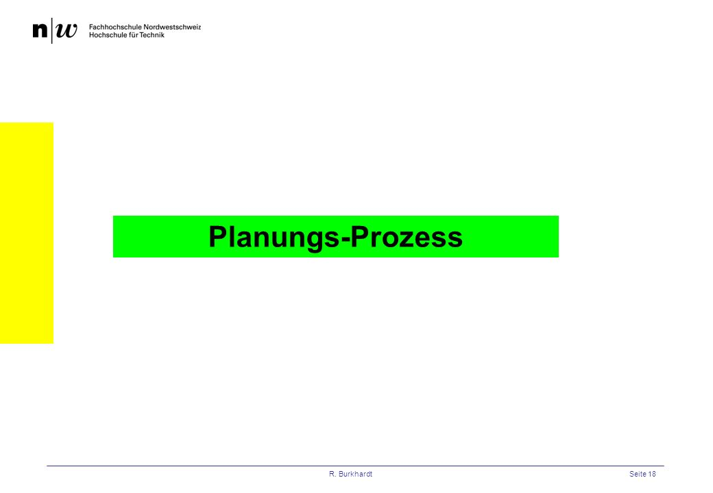R. BurkhardtSeite 18 Planungs-Prozess