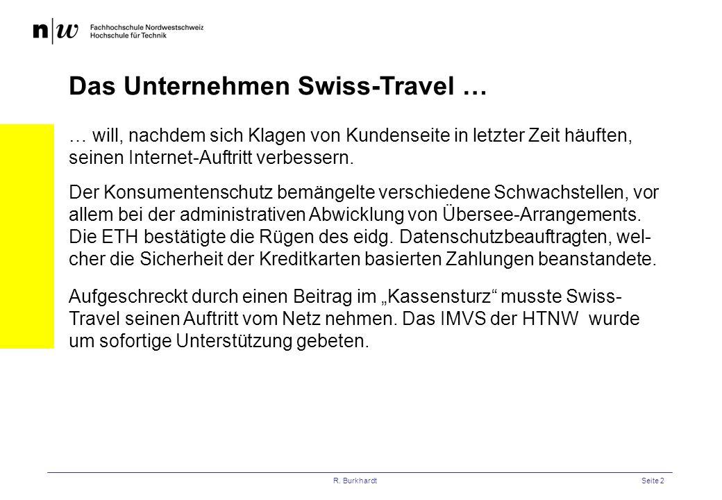 R. BurkhardtSeite 2 Das Unternehmen Swiss-Travel … … will, nachdem sich Klagen von Kundenseite in letzter Zeit häuften, seinen Internet-Auftritt verbe