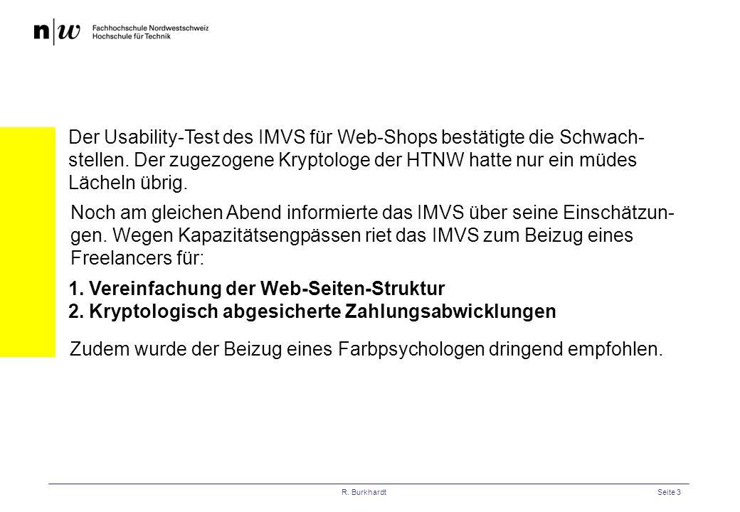 R. BurkhardtSeite 3 Der Usability-Test des IMVS für Web-Shops bestätigte die Schwach- stellen. Der zugezogene Kryptologe der HTNW hatte nur ein müdes