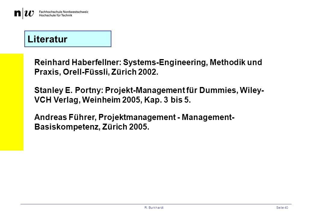 R. BurkhardtSeite 40 Literatur Stanley E. Portny: Projekt-Management für Dummies, Wiley- VCH Verlag, Weinheim 2005, Kap. 3 bis 5. Andreas Führer, Proj