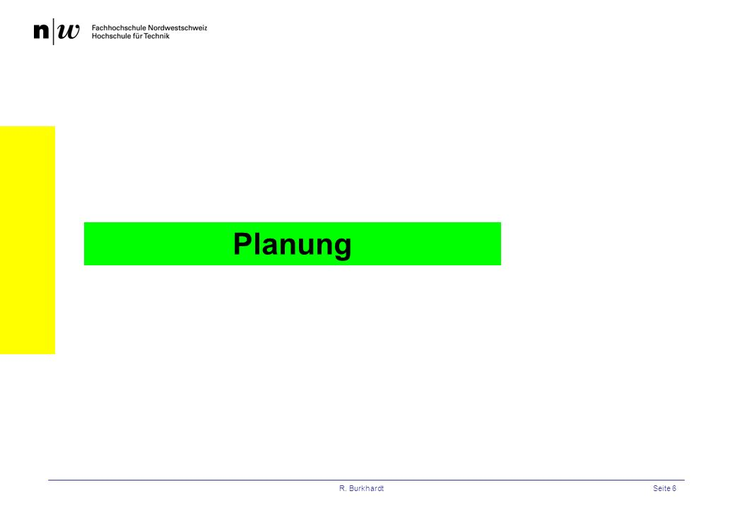 R. BurkhardtSeite 6 Planung