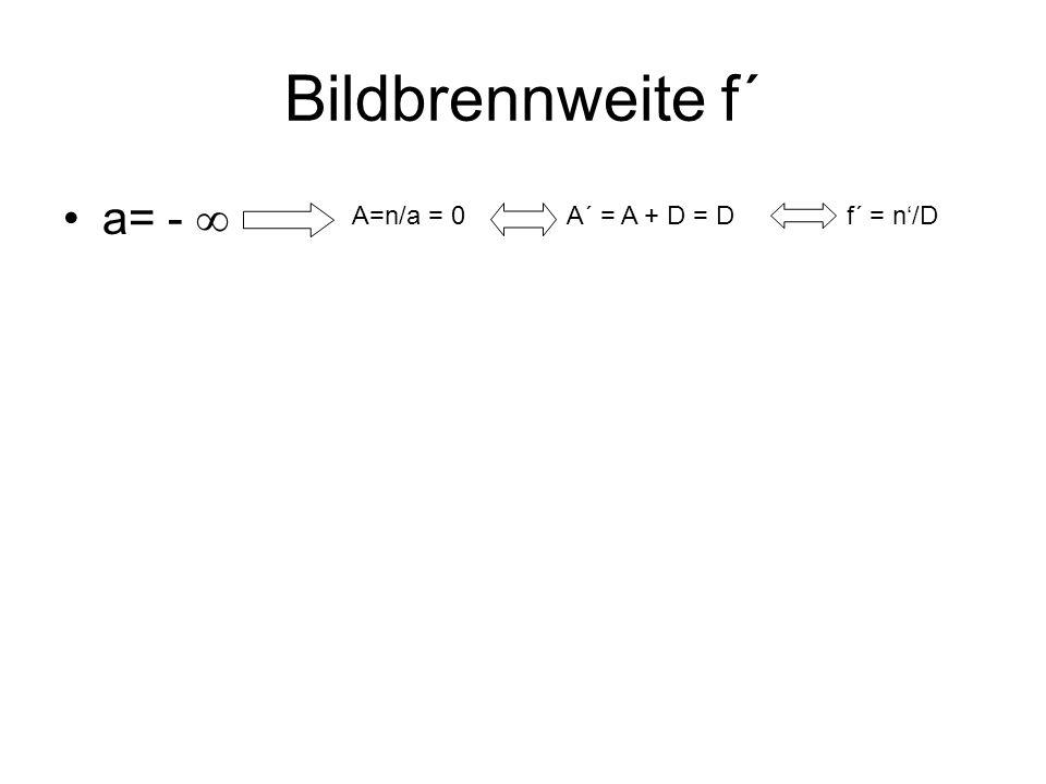 Bildbrennweite f´ a= - A=n/a = 0A´ = A + D = Df´ = n/D