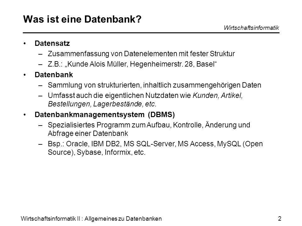 Wirtschaftsinformatik II : Allgemeines zu Datenbanken Wirtschaftsinformatik 2 Was ist eine Datenbank? Datensatz –Zusammenfassung von Datenelementen mi