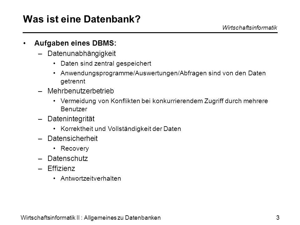 Wirtschaftsinformatik II : Allgemeines zu Datenbanken Wirtschaftsinformatik 3 Was ist eine Datenbank? Aufgaben eines DBMS: –Datenunabhängigkeit Daten