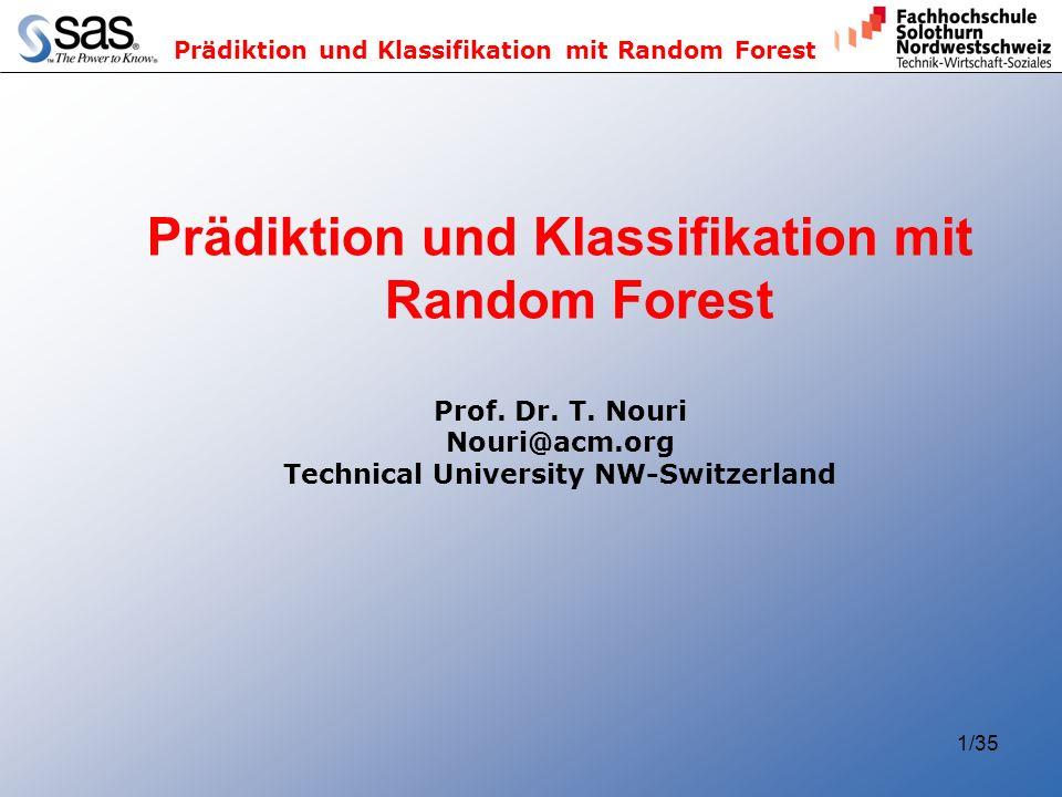 Prädiktion und Klassifikation mit Random Forest 1/35 Prädiktion und Klassifikation mit Random Forest Prof. Dr. T. Nouri Nouri@acm.org Technical Univer