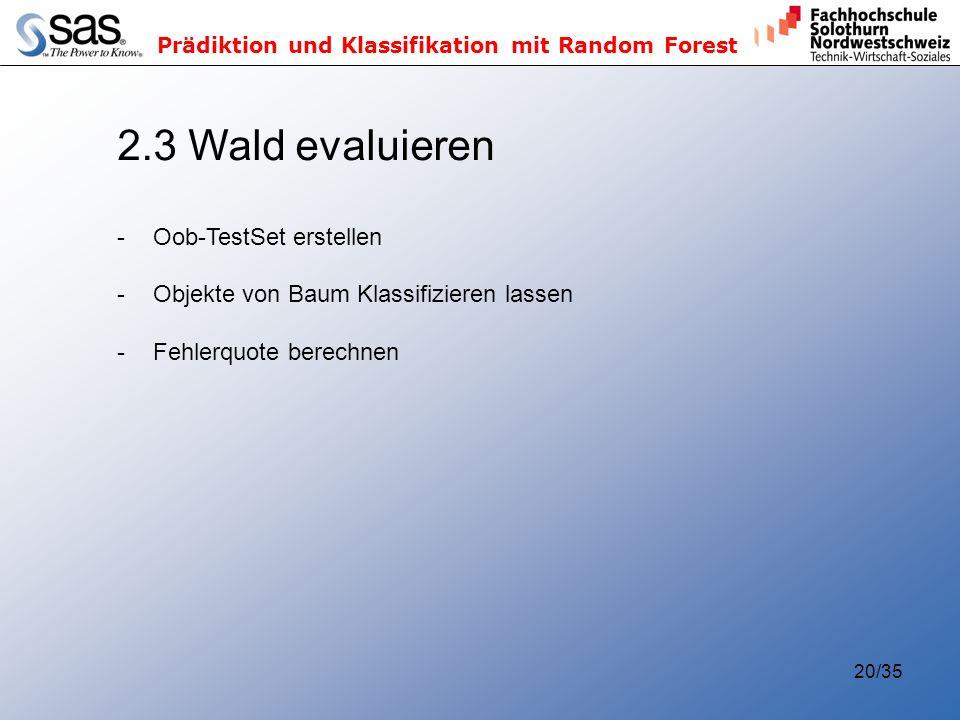 Prädiktion und Klassifikation mit Random Forest 20/35 2.3 Wald evaluieren -Oob-TestSet erstellen -Objekte von Baum Klassifizieren lassen -Fehlerquote berechnen