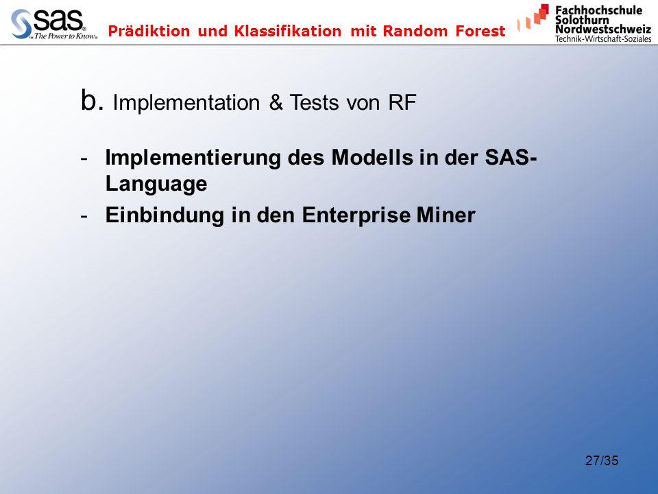 Prädiktion und Klassifikation mit Random Forest 27/35 b. Implementation & Tests von RF -Implementierung des Modells in der SAS- Language -Einbindung i